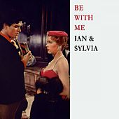 Be With Me by Ian and Sylvia