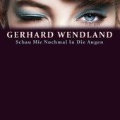 Schau Mir Nochmal In Die Augen by Gerhard Wendland