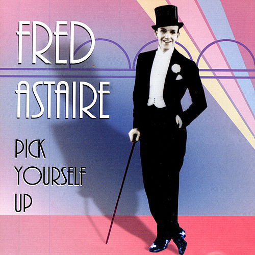Pick Yourself Up by Fred Astaire