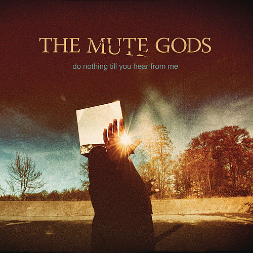 Do Nothing Till You Hear from Me by The Mute Gods