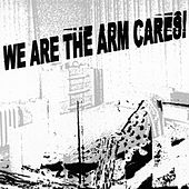 Cares! by We Are the Arm