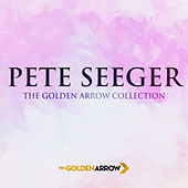 Pete Seeger - The Golden Arrow Collection by Pete Seeger