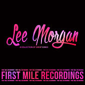 Lee Morgan - A Collection of Great Songs by Lee Morgan