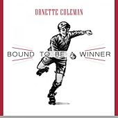Bound To Be a Winner by Ornette Coleman