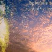 I've Found My Time de Big Joe Williams