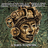 Sepultural Feast: A Tribute to Sepultura by Various Artists
