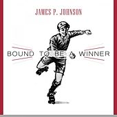 Bound To Be a Winner by James P. Johnson
