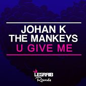 U Give Me de Johan K