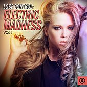 Lose Control: Electric Madness, Vol. 1 von Various Artists