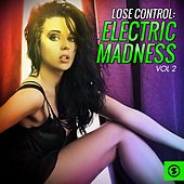 Lose Control: Electric Madness, Vol. 2 by Various Artists