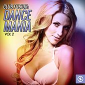 Club Fusion Dance Mania, Vol. 2 by Various Artists