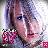 Club Motion Dance Wave, Vol. 1 by Various Artists