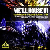 We'll House U! - Tech House & House Edition, Vol. 19 by Various Artists