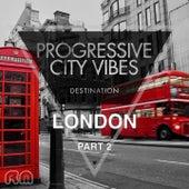 Progressive City Vibes - Destination London, Pt. 2 by Various Artists