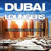 Dubai Loungers, Only For the Riches, Vol.5 (Cafe Chill out Edition) by Various Artists