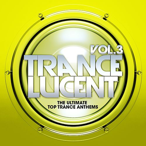 Trance Lucent, Vol.3 (The Ultimate Top Trance Anthems) von Various Artists