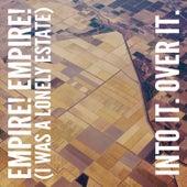 Empire! Empire! (I Was a Lonely Estate) / Into It. Over It. by Empire! Empire! (I Was A Lonely Estate)