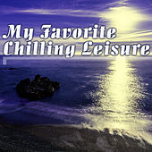 My Favorite Chilling Leisure by Various Artists