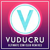 Vuducru - Ultimate EDM Club Remixes von Vuducru