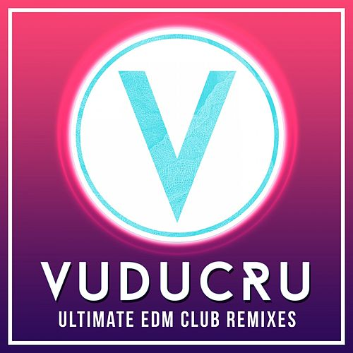 Vuducru - Ultimate EDM Club Remixes de Vuducru