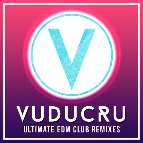 Vuducru - Ultimate EDM Club Remixes de Vuducru