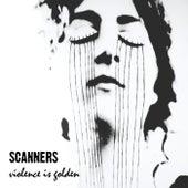 Violence Is Golden von Scanners