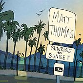 Sunrise to Sunset by Matt Thomas