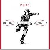 Bound To Be a Winner by Esquivel