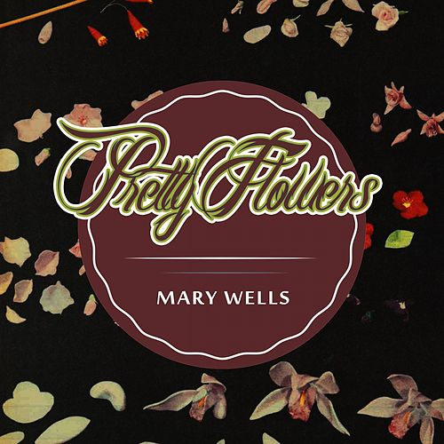 Pretty Flowers by Mary Wells