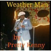 Weather Man by Pretty Kenny