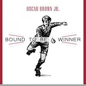 Bound To Be a Winner by Oscar Brown Jr.