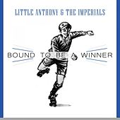 Bound To Be a Winner by Little Anthony and the Imperials