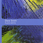Dave Smith Plays Smith by Dave Smith