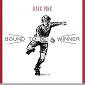 Bound To Be a Winner by Dave Pike