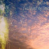 I've Found My Time by Burl Ives