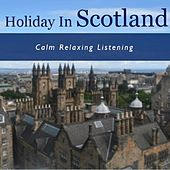 Holiday in Scotland: Calm Relaxing Listening by Various Artists