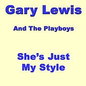 She`s Just My Style by Gary Lewis & The Playboys