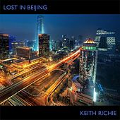 Lost in Beijing - Single by Keith Richie