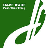 Push That Thing by Dave Aude