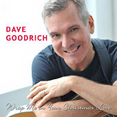 Wrap Me in Your Christmas Love by Dave Goodrich