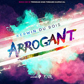 Arrogant (Soca 2016 Trinidad and Tobago Carnival) (Edited Version) by Kerwin Du Bois
