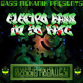 Bass Mekanik Presents Bassotronics: Electro Bass in Yo Face by Bassotronics
