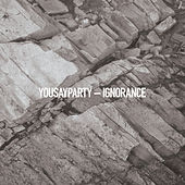 Ignorance - Single by You Say Party