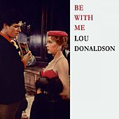 Be With Me by Lou Donaldson