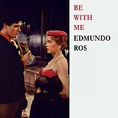 Be With Me by Edmundo Ros
