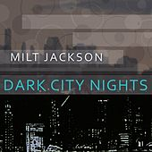 Dark City Nights by Milt Jackson