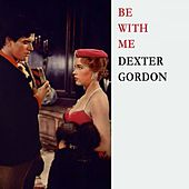 Be With Me von Dexter Gordon
