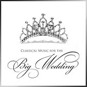 Classical Music for the Big Wedding by Various Artists