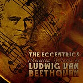 The Eccentrics - Selected Works by Ludwig van Beethoven by Various Artists
