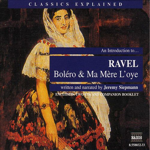 An Introduction to Ravel: Bolero & Ma Mère L'oye by Maurice Ravel